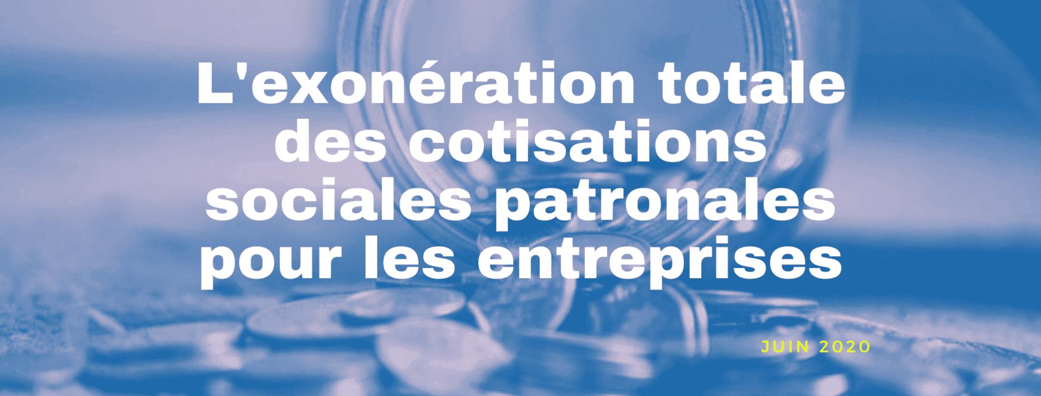 L'exonération des cotisations sociales patronales pour les entreprises – Juin 2020