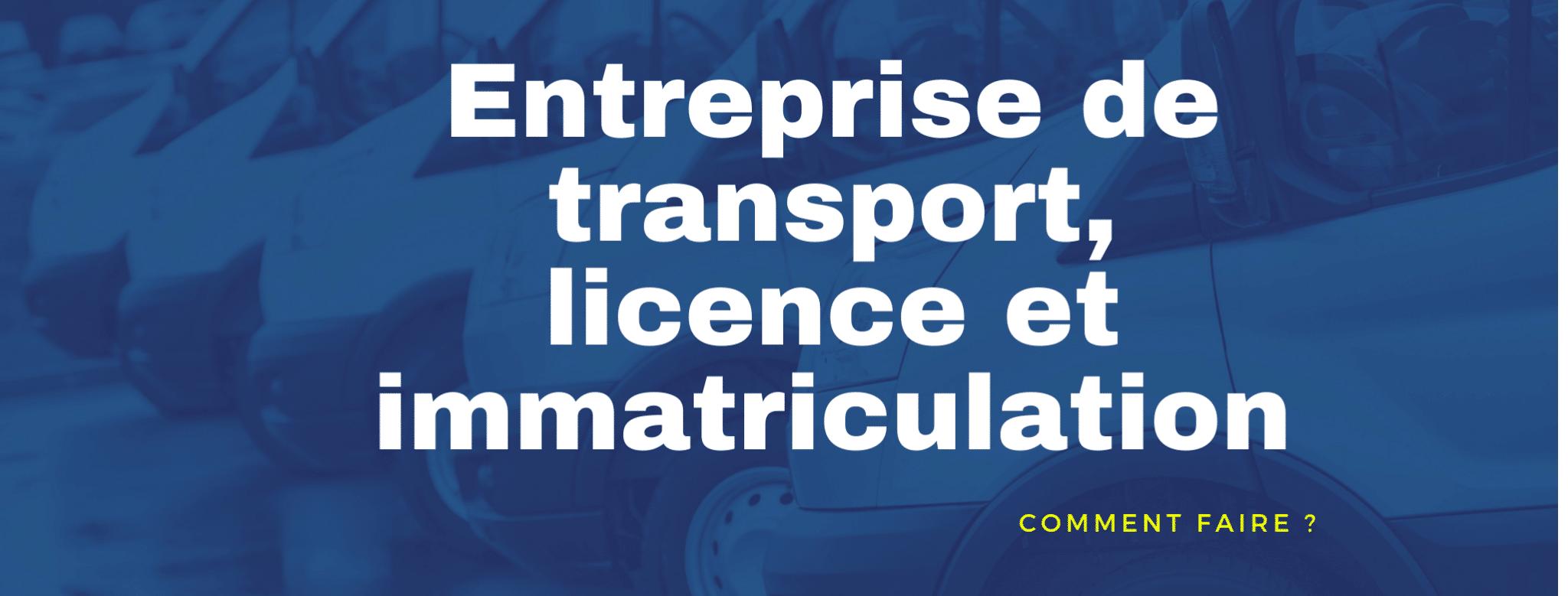 Demande de licence et immatriculation d'une entreprise de transport