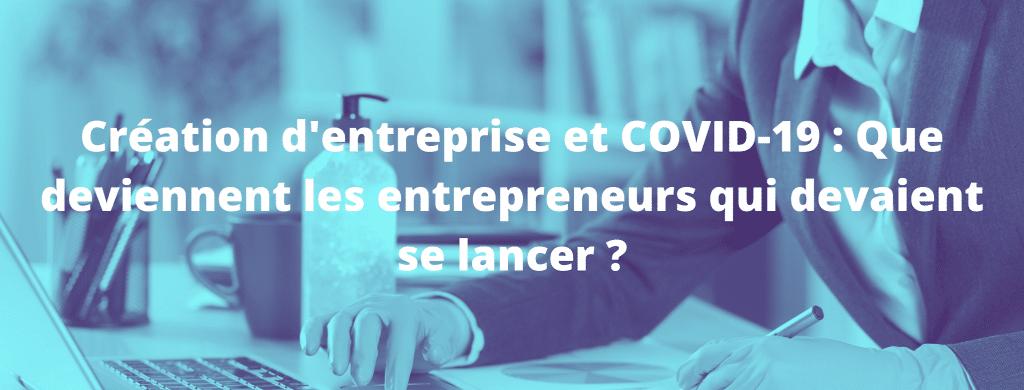 creation entreprise et covid19 1024x390 - Création d'entreprise et COVID-19 :  Que deviennent ces entrepreneurs qui devaient se lancer ?