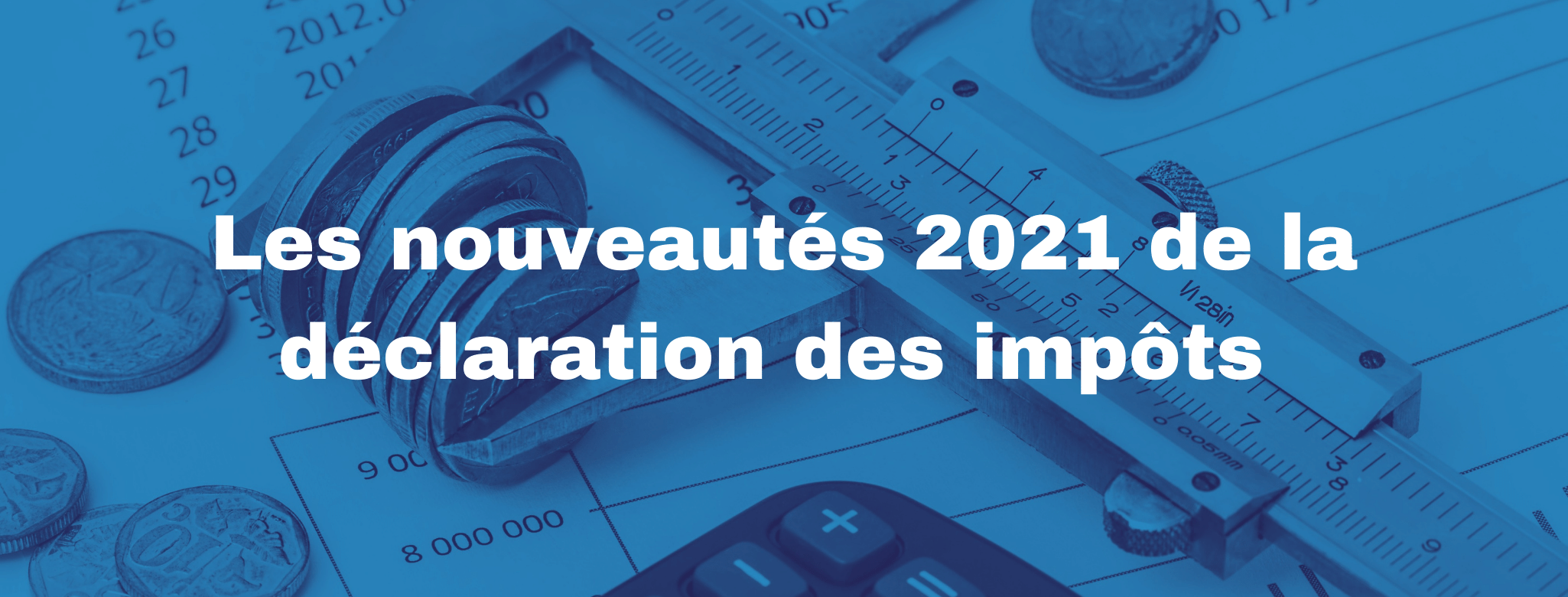 Les nouveautés 2021 de la déclaration d'impôts