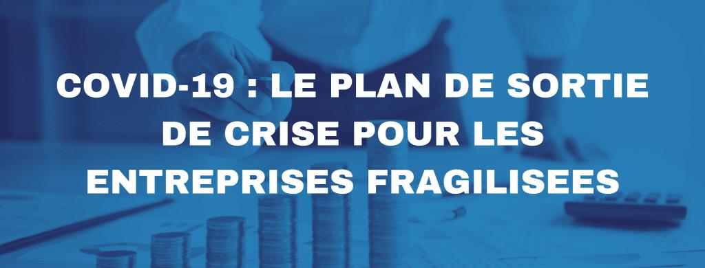 plan de sortie de crise  1024x390 - Le plan de sortie de crise pour les entreprises impactées